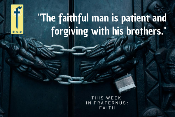 _The faithful man is patient and forgiving with his brothers