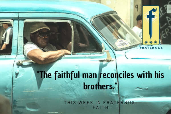 _The faithful man reconciles with his brothers._