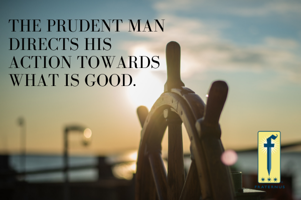 the prudent man directs his action towards what is good